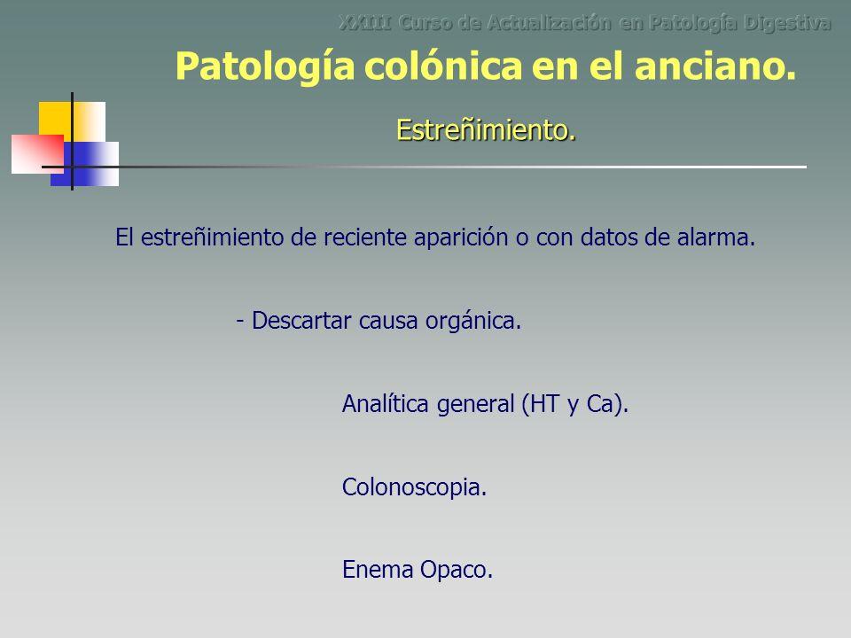 El estreñimiento de reciente aparición o con datos de alarma. - Descartar causa orgánica. Colonoscopia. Enema Opaco. Analítica general (HT y Ca). Estr