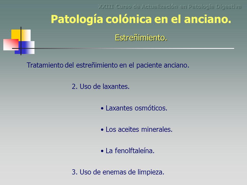 Los aceites minerales. Tratamiento del estreñimiento en el paciente anciano. 2. Uso de laxantes. Laxantes osmóticos. La fenolftaleína. 3. Uso de enema
