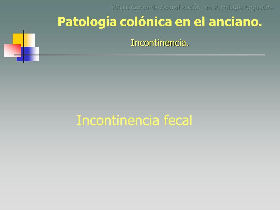 Incontinencia fecal Incontinencia. Patología colónica en el anciano.