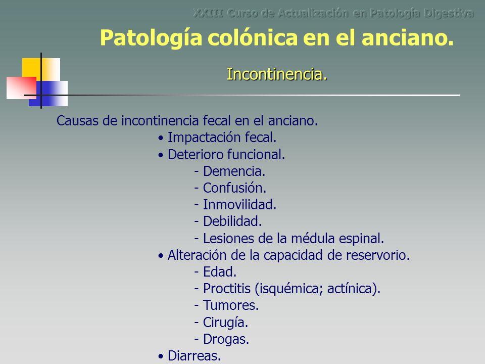 Causas de incontinencia fecal en el anciano. Impactación fecal. - Demencia. Deterioro funcional. - Confusión. - Inmovilidad. - Debilidad. - Lesiones d