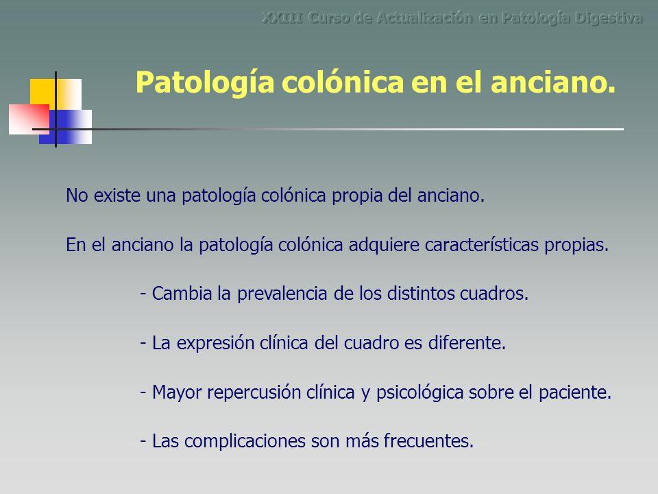 No existe una patología colónica propia del anciano. En el anciano la patología colónica adquiere características propias. - Cambia la prevalencia de