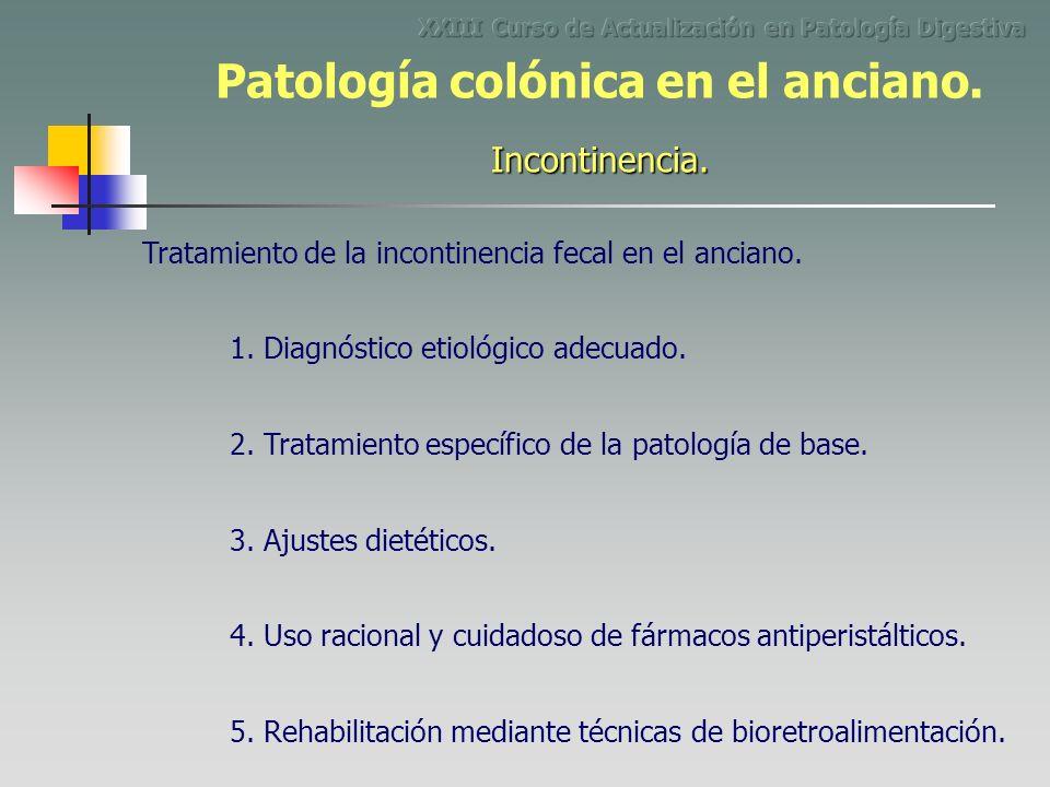 Tratamiento de la incontinencia fecal en el anciano. 1. Diagnóstico etiológico adecuado. 2. Tratamiento específico de la patología de base. 3. Ajustes