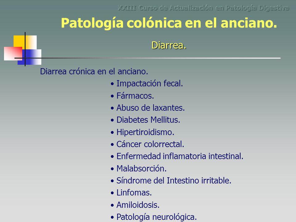Diarrea crónica en el anciano. Impactación fecal. Fármacos. Abuso de laxantes. Enfermedad inflamatoria intestinal. Malabsorción. Diabetes Mellitus. Hi