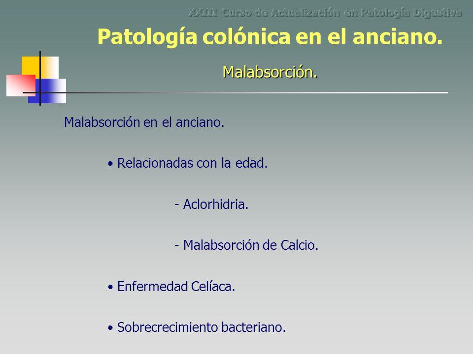 Malabsorción en el anciano. Relacionadas con la edad. - Aclorhidria. - Malabsorción de Calcio. Enfermedad Celíaca. Sobrecrecimiento bacteriano. Malabs