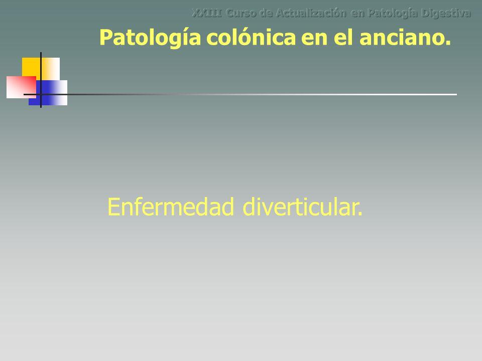 Enfermedad diverticular. Patología colónica en el anciano.