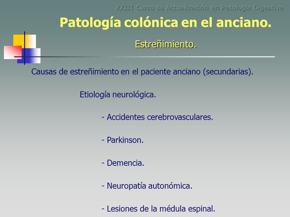 Causas de estreñimiento en el paciente anciano (secundarias). Etiología neurológica. - Parkinson. - Demencia. - Accidentes cerebrovasculares. - Neurop
