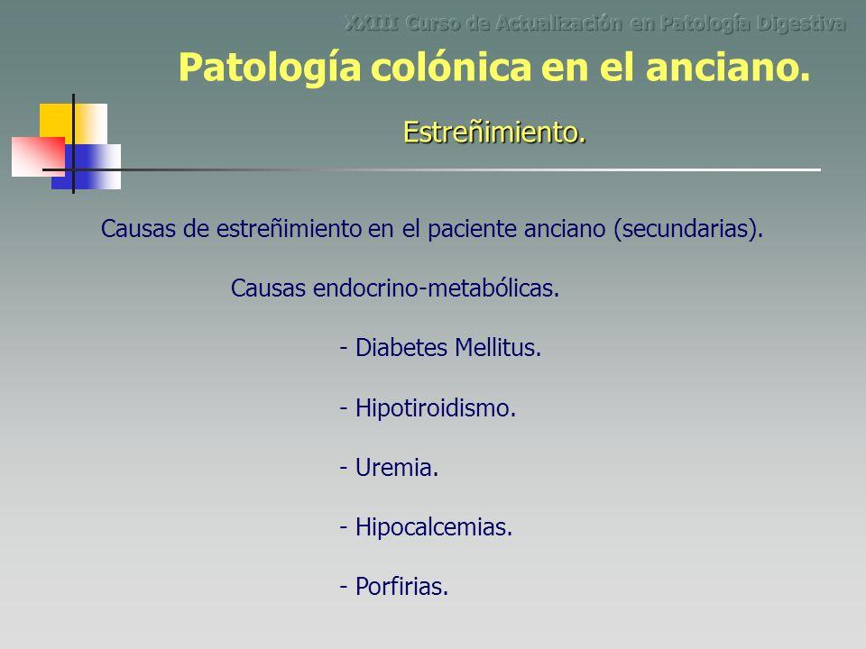 Causas de estreñimiento en el paciente anciano (secundarias). Causas endocrino-metabólicas. - Diabetes Mellitus. - Hipotiroidismo. - Uremia. - Hipocal