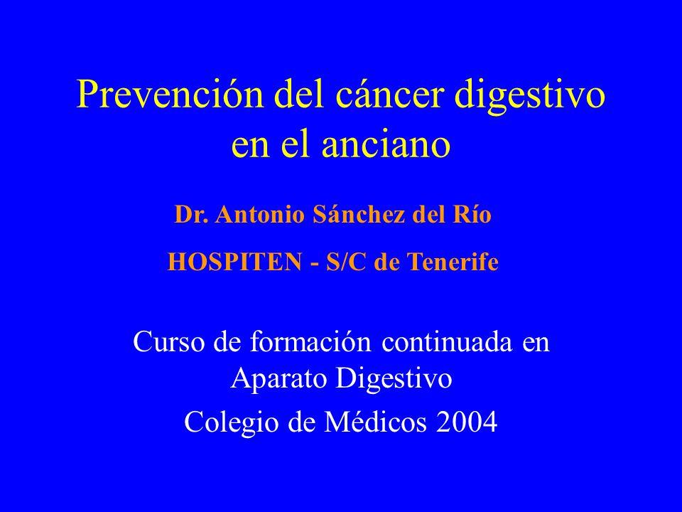 Prevención del cáncer digestivo en el anciano Curso de formación continuada en Aparato Digestivo Colegio de Médicos 2004 Dr. Antonio Sánchez del Río H