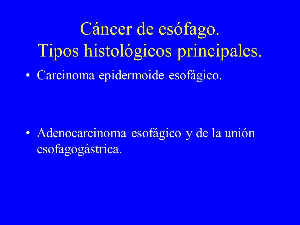 Cáncer de esófago. Tipos histológicos principales. Carcinoma epidermoide esofágico. Adenocarcinoma esofágico y de la unión esofagogástrica.