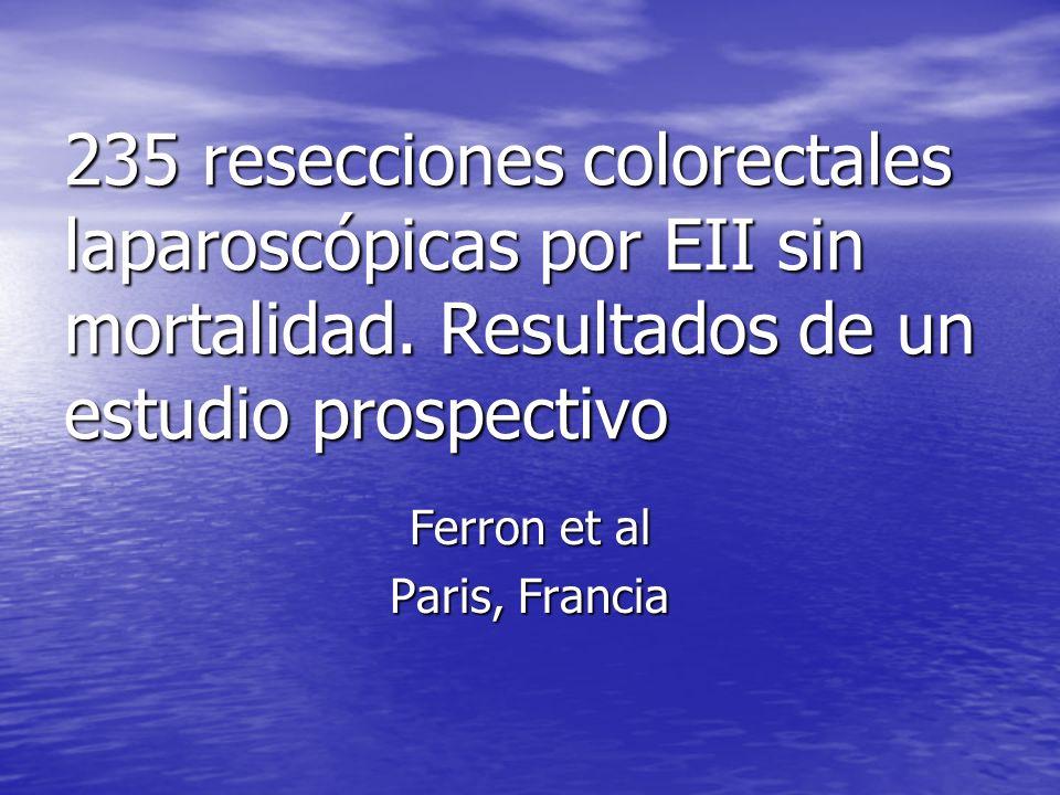 235 resecciones colorectales laparoscópicas por EII sin mortalidad. Resultados de un estudio prospectivo Ferron et al Paris, Francia
