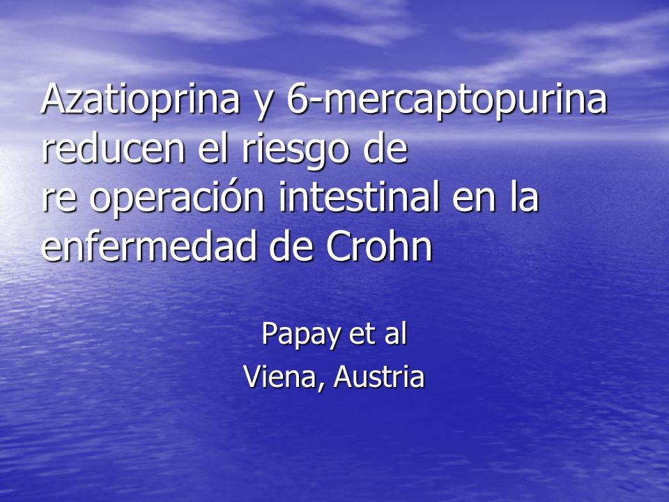 Azatioprina y 6-mercaptopurina reducen el riesgo de re operación intestinal en la enfermedad de Crohn Papay et al Viena, Austria