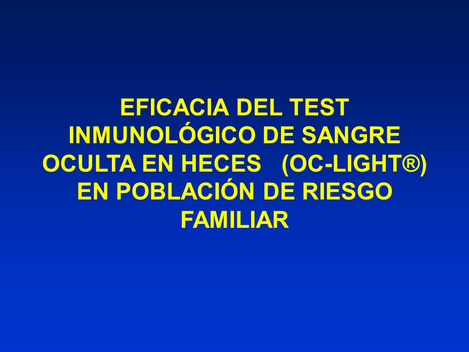 EFICACIA DEL TEST INMUNOLÓGICO DE SANGRE OCULTA EN HECES (OC-LIGHT®) EN POBLACIÓN DE RIESGO FAMILIAR