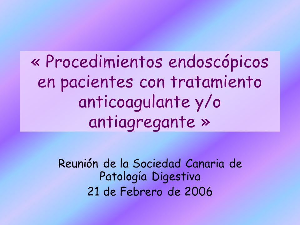 « Procedimientos endoscópicos en pacientes con tratamiento anticoagulante y/o antiagregante » Reunión de la Sociedad Canaria de Patología Digestiva 21