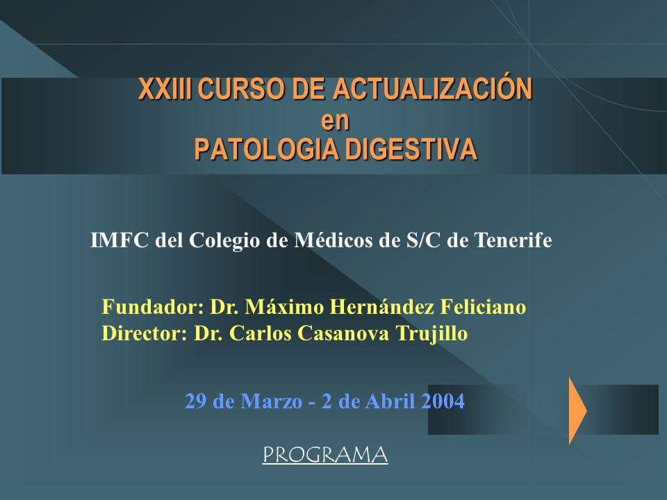 XXIII CURSO DE ACTUALIZACIÓN en PATOLOGIA DIGESTIVA IMFC del Colegio de Médicos de S/C de Tenerife Fundador: Dr. Máximo Hernández Feliciano Director: