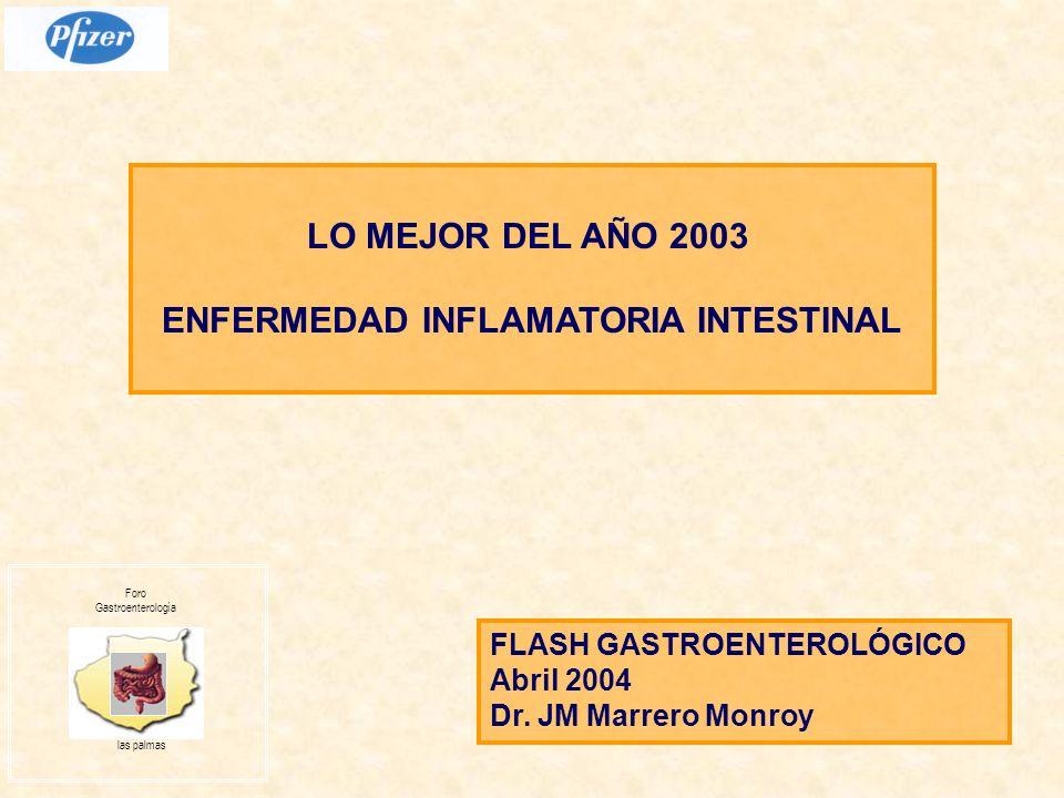 LO MEJOR DEL AÑO 2003 ENFERMEDAD INFLAMATORIA INTESTINAL FLASH GASTROENTEROLÓGICO Abril 2004 Dr.