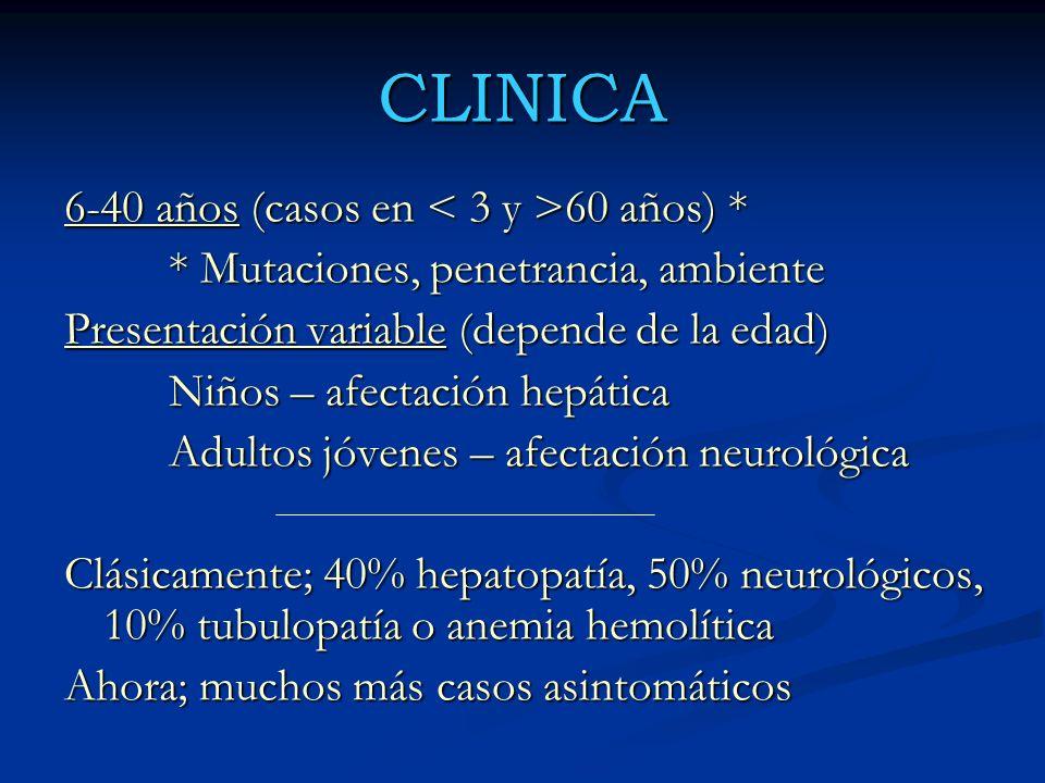 CLINICA 6-40 años (casos en 60 años) * * Mutaciones, penetrancia, ambiente Presentación variable (depende de la edad) Niños – afectación hepática Adul