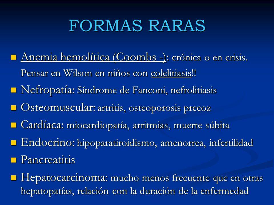 FORMAS RARAS Anemia hemolítica (Coombs -): crónica o en crisis. Anemia hemolítica (Coombs -): crónica o en crisis. Pensar en Wilson en niños con colel