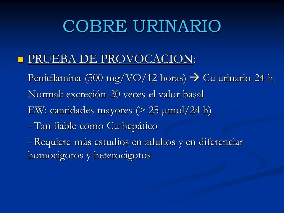 COBRE URINARIO PRUEBA DE PROVOCACION: PRUEBA DE PROVOCACION: Penicilamina (500 mg/VO/12 horas) Cu urinario 24 h Normal: excreción 20 veces el valor ba