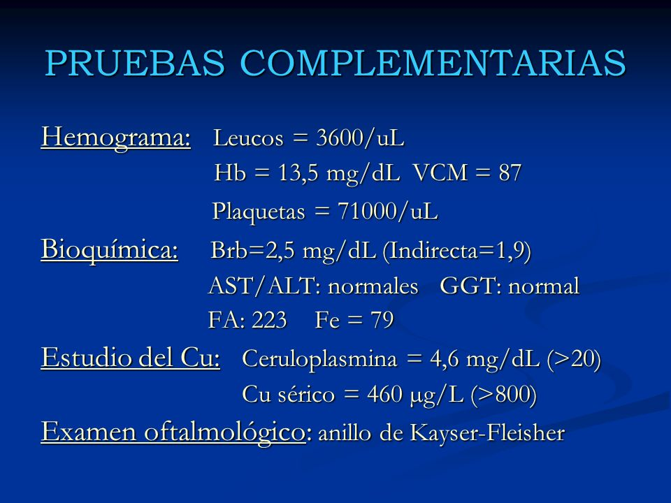 PRUEBAS COMPLEMENTARIAS Hemograma: Leucos = 3600/uL Hb = 13,5 mg/dL VCM = 87 Hb = 13,5 mg/dL VCM = 87 Plaquetas = 71000/uL Plaquetas = 71000/uL Bioquí