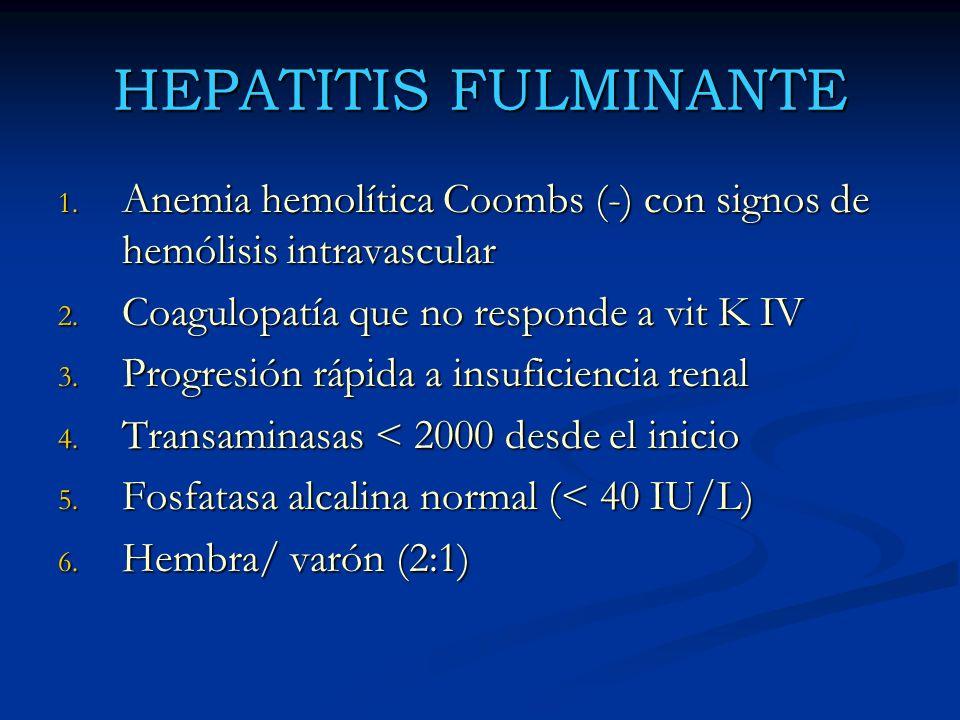 HEPATITIS FULMINANTE 1. Anemia hemolítica Coombs (-) con signos de hemólisis intravascular 2. Coagulopatía que no responde a vit K IV 3. Progresión rá
