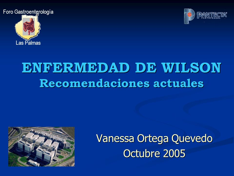 ENFERMEDAD DE WILSON Recomendaciones actuales Vanessa Ortega Quevedo Octubre 2005 Foro Gastroenterología Las Palmas