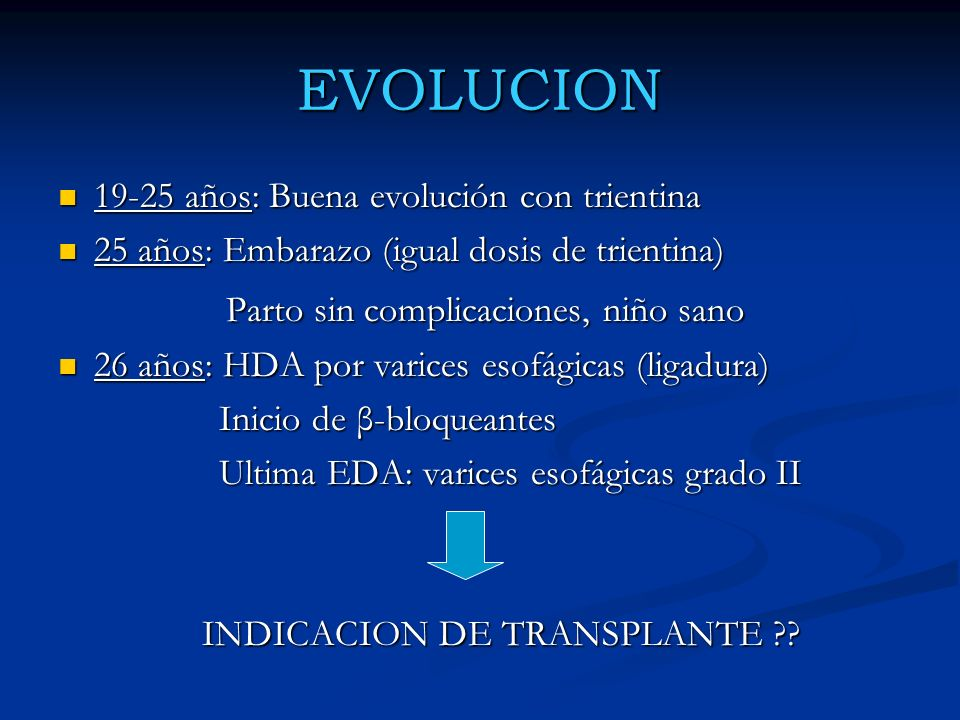 EVOLUCION 19-25 años: Buena evolución con trientina 19-25 años: Buena evolución con trientina 25 años: Embarazo (igual dosis de trientina) 25 años: Em