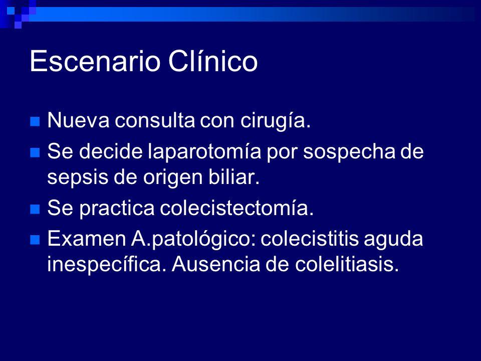 Escenario Clínico Nueva consulta con cirugía. Se decide laparotomía por sospecha de sepsis de origen biliar. Se practica colecistectomía. Examen A.pat