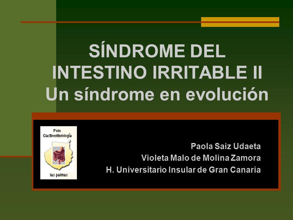 SÍNDROME DEL INTESTINO IRRITABLE II Un síndrome en evolución Paola Saiz Udaeta Violeta Malo de Molina Zamora H.