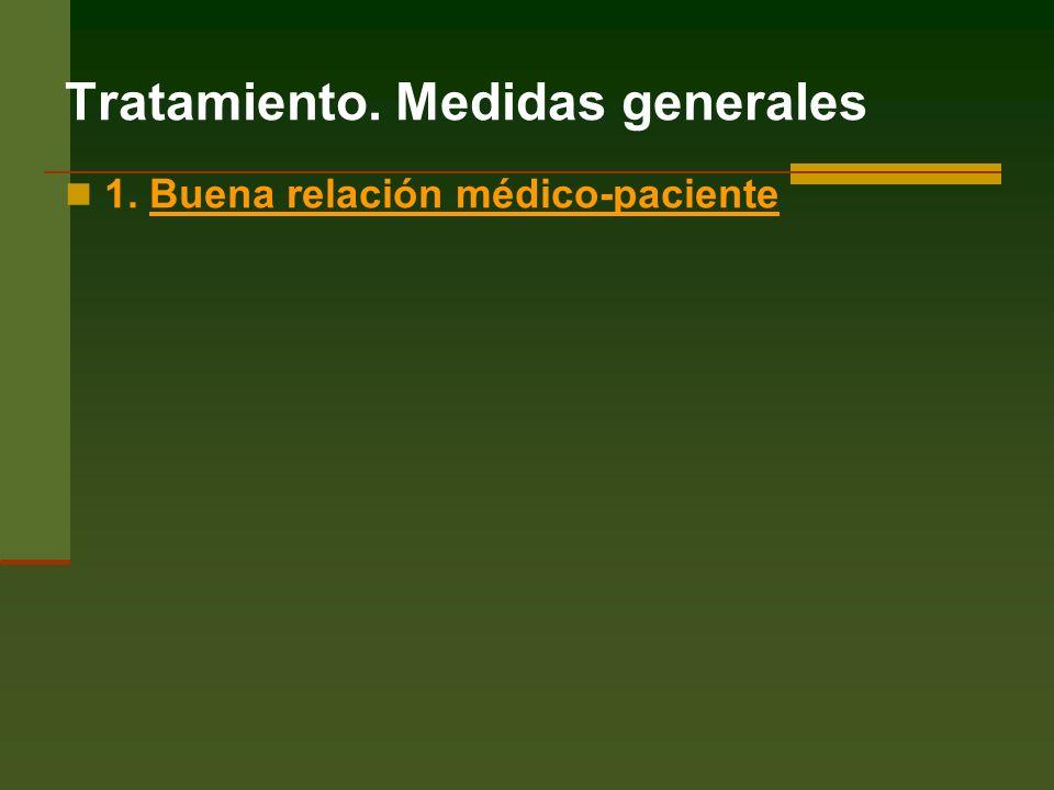 Tratamiento. Medidas generales 1. Buena relación médico-paciente