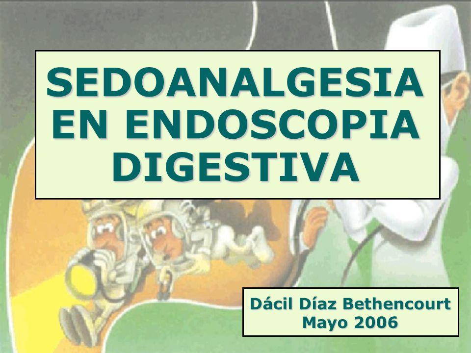 SEDOANALGESIA EN ENDOSCOPIA DIGESTIVA Dácil Díaz Bethencourt Mayo 2006
