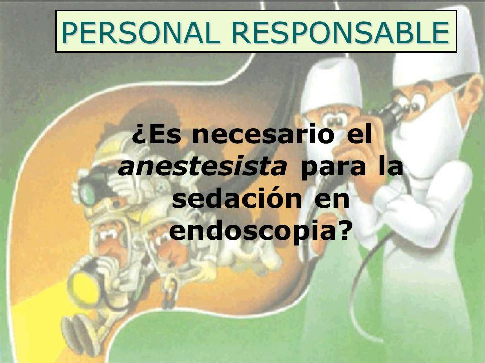 PERSONAL RESPONSABLE ¿Es necesario el anestesista para la sedación en endoscopia?