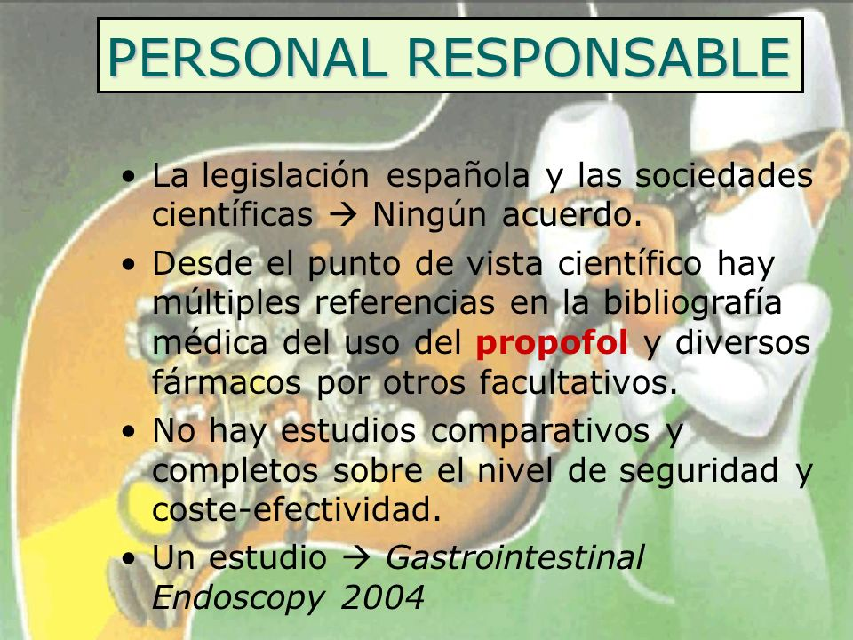 PERSONAL RESPONSABLE La legislación española y las sociedades científicas Ningún acuerdo. Desde el punto de vista científico hay múltiples referencias
