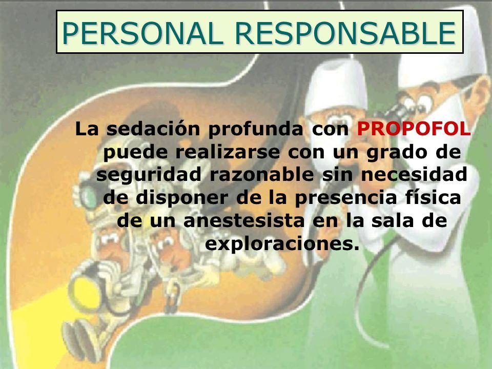 PERSONAL RESPONSABLE La sedación profunda con PROPOFOL puede realizarse con un grado de seguridad razonable sin necesidad de disponer de la presencia