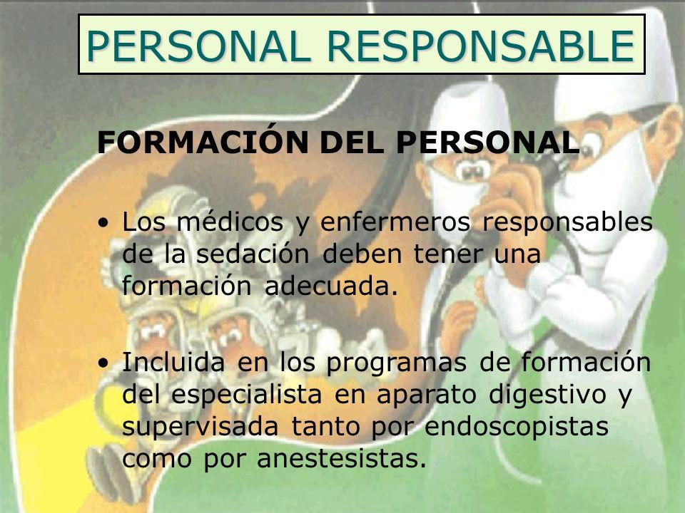 PERSONAL RESPONSABLE FORMACIÓN DEL PERSONAL Los médicos y enfermeros responsables de la sedación deben tener una formación adecuada. Incluida en los p