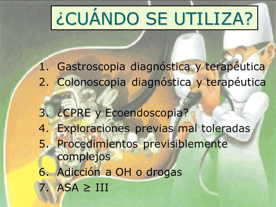 ¿CUÁNDO SE UTILIZA? 1.Gastroscopia diagnóstica y terapéutica 2.Colonoscopia diagnóstica y terapéutica 3.¿CPRE y Ecoendoscopia? 4.Exploraciones previas