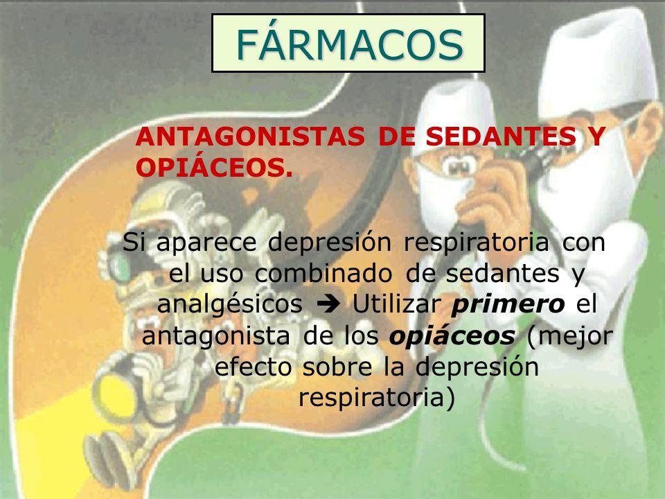 FÁRMACOS ANTAGONISTAS DE SEDANTES Y OPIÁCEOS. Si aparece depresión respiratoria con el uso combinado de sedantes y analgésicos Utilizar primero el ant