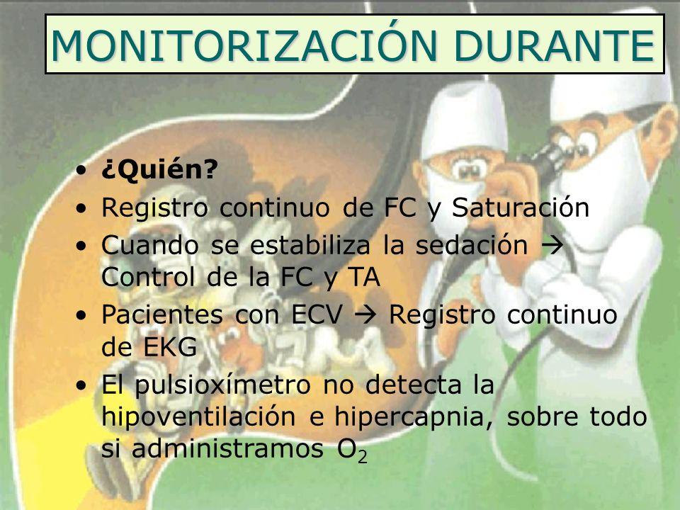 MONITORIZACIÓN DURANTE ¿Quién? Registro continuo de FC y Saturación Cuando se estabiliza la sedación Control de la FC y TA Pacientes con ECV Registro