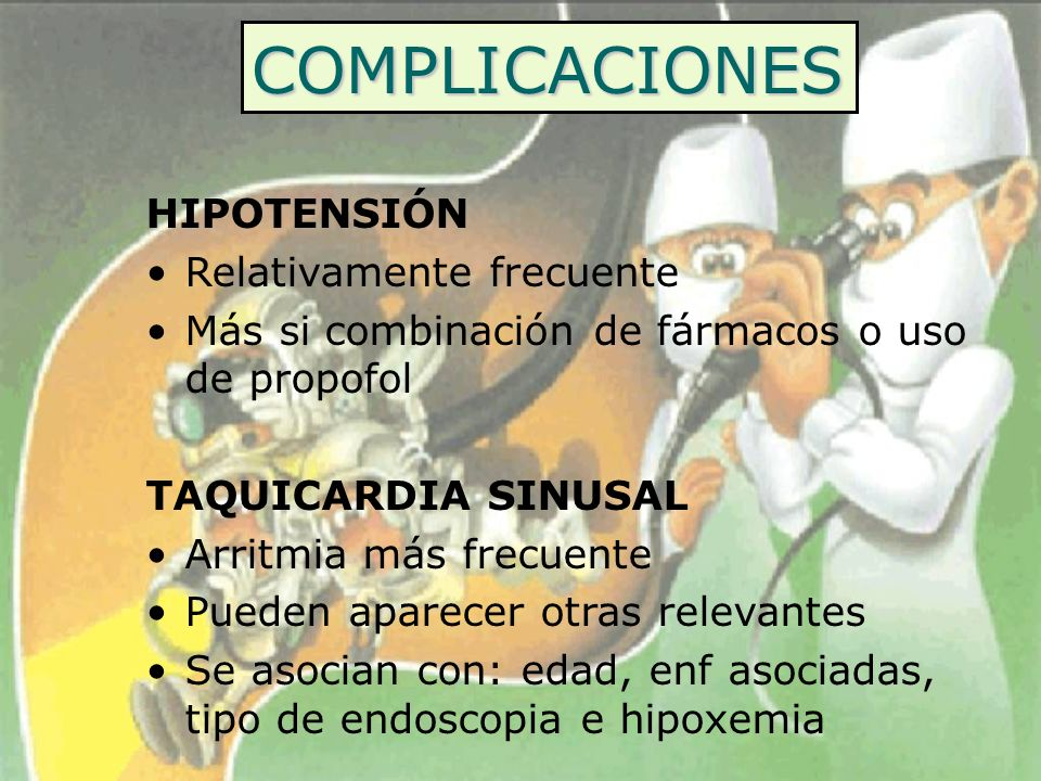 COMPLICACIONES HIPOTENSIÓN Relativamente frecuente Más si combinación de fármacos o uso de propofol TAQUICARDIA SINUSAL Arritmia más frecuente Pueden