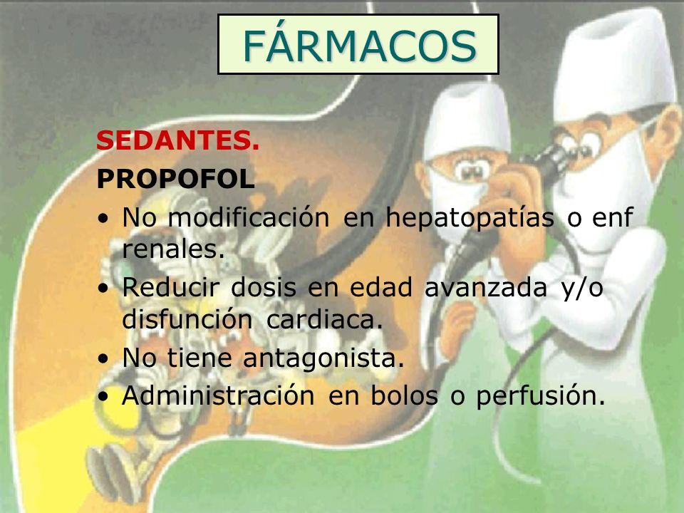 FÁRMACOS SEDANTES. PROPOFOL No modificación en hepatopatías o enf renales. Reducir dosis en edad avanzada y/o disfunción cardiaca. No tiene antagonist
