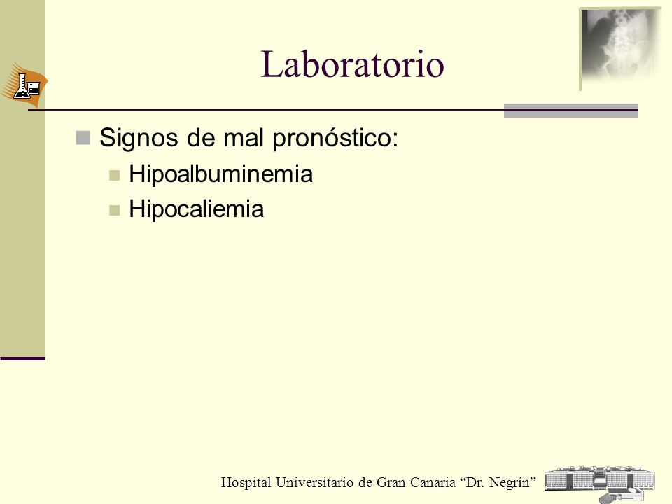 Hospital Universitario de Gran Canaria Dr. Negrín Laboratorio Signos de mal pronóstico: Hipoalbuminemia Hipocaliemia