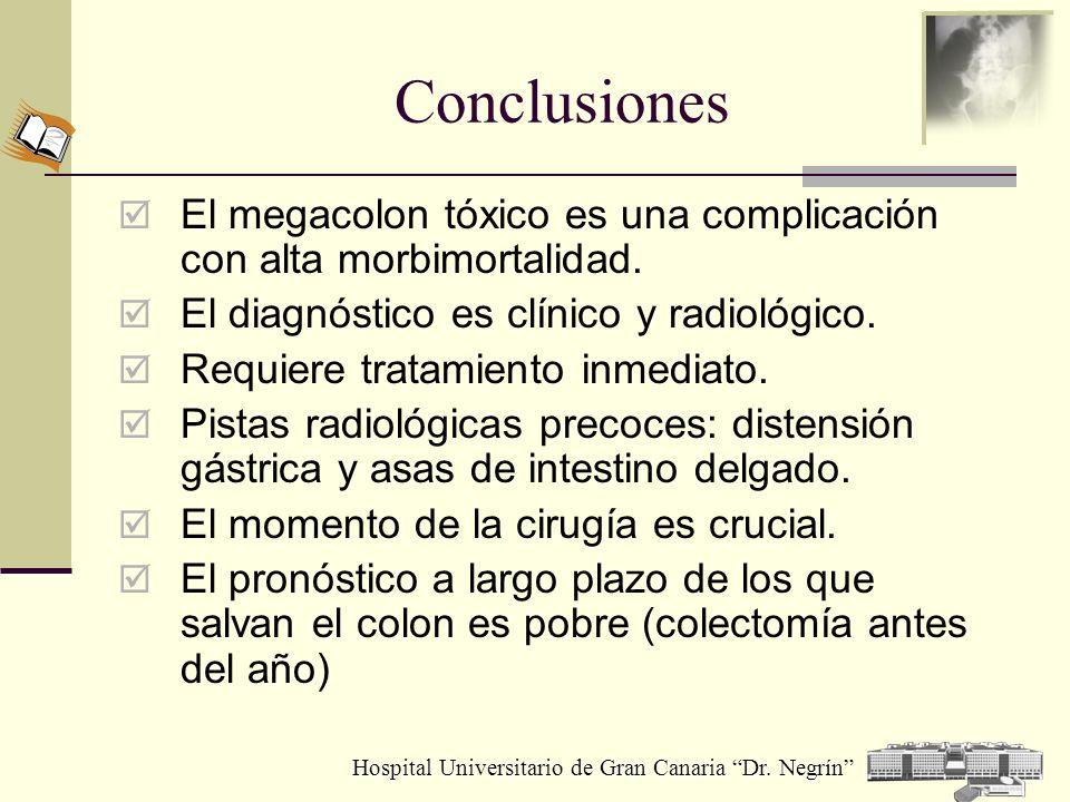 Hospital Universitario de Gran Canaria Dr. Negrín Conclusiones El megacolon tóxico es una complicación con alta morbimortalidad. El diagnóstico es clí