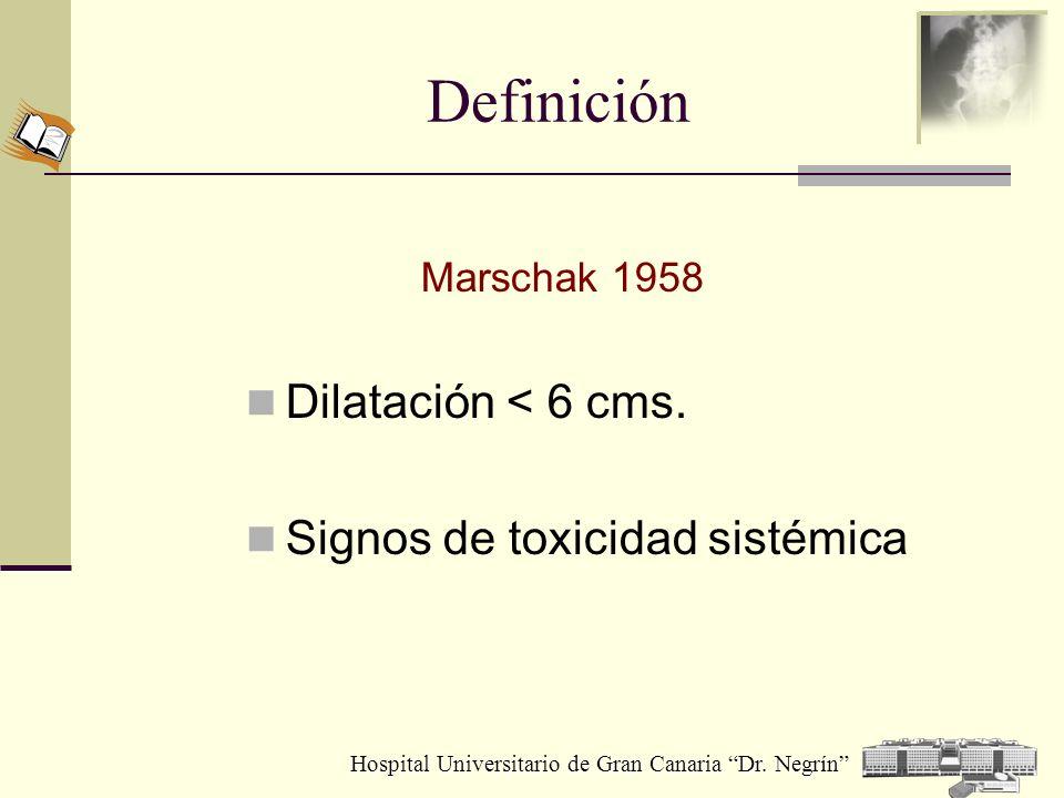 Hospital Universitario de Gran Canaria Dr. Negrín Definición Marschak 1958 Dilatación < 6 cms. Signos de toxicidad sistémica