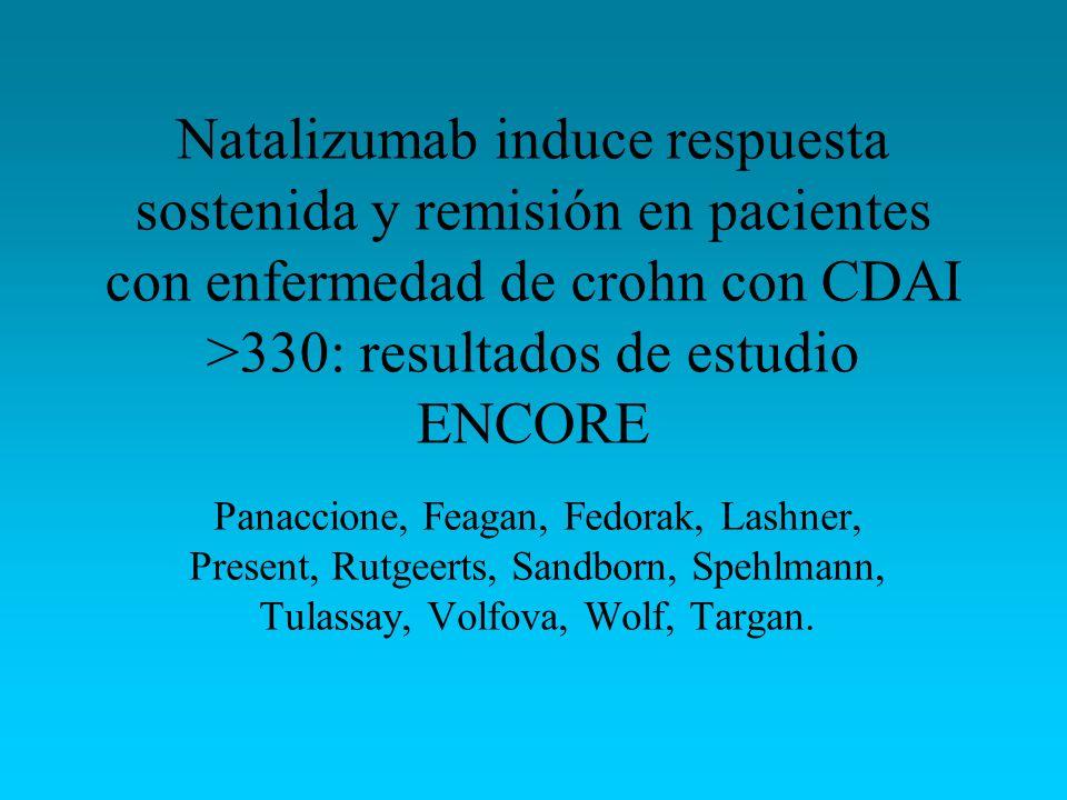 Natalizumab induce respuesta sostenida y remisión en pacientes con enfermedad de crohn con CDAI >330: resultados de estudio ENCORE Panaccione, Feagan,