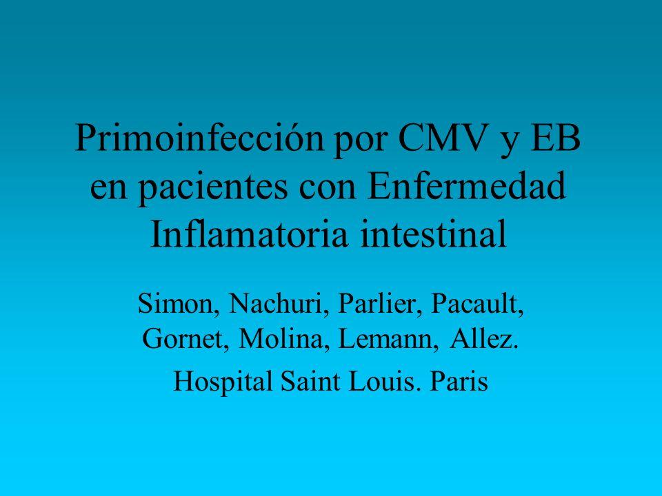 Primoinfección por CMV y EB en pacientes con Enfermedad Inflamatoria intestinal Simon, Nachuri, Parlier, Pacault, Gornet, Molina, Lemann, Allez. Hospi