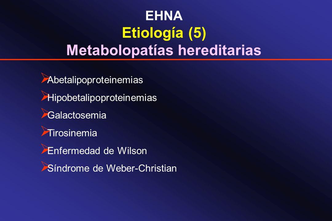 EHNA Etiología (5) Metabolopatías hereditarias Abetalipoproteinemias Hipobetalipoproteinemias Galactosemia Tirosinemia Enfermedad de Wilson Síndrome d