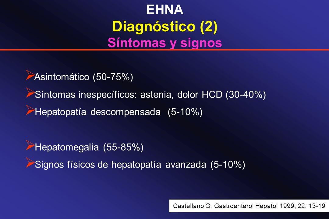 EHNA Diagnóstico (2) Síntomas y signos Asintomático (50-75%) Síntomas inespecíficos: astenia, dolor HCD (30-40%) Hepatopatía descompensada (5-10%) Hep