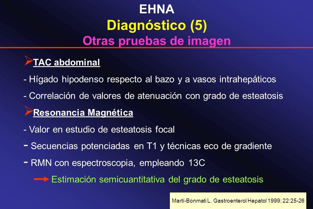 EHNA Diagnóstico (5) Otras pruebas de imagen TAC abdominal - Hígado hipodenso respecto al bazo y a vasos intrahepáticos - Correlación de valores de at