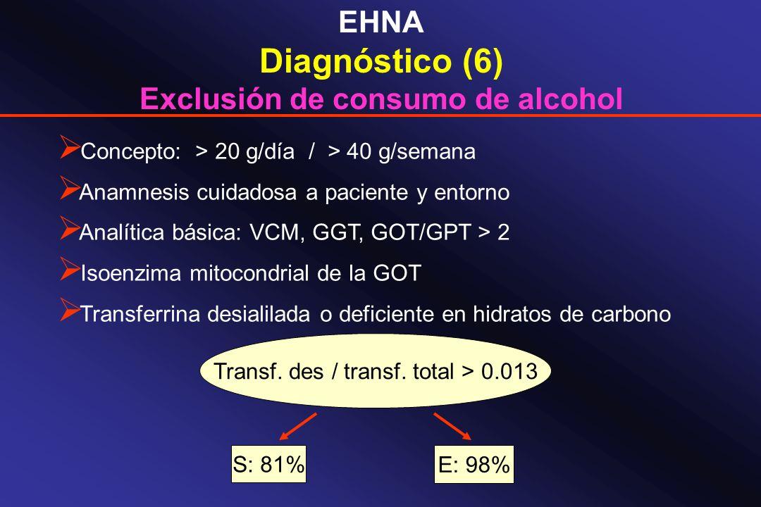 EHNA Diagnóstico (6) Exclusión de consumo de alcohol Concepto: > 20 g/día / > 40 g/semana Anamnesis cuidadosa a paciente y entorno Analítica básica: V