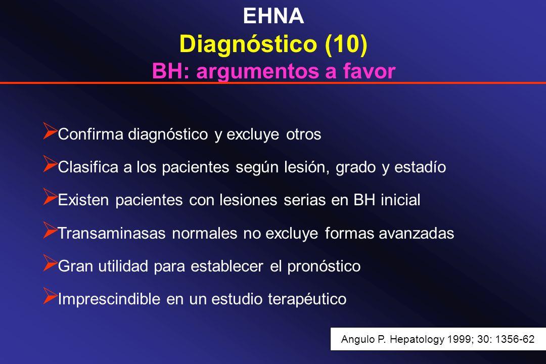 EHNA Diagnóstico (10) BH: argumentos a favor Confirma diagnóstico y excluye otros Clasifica a los pacientes según lesión, grado y estadío Existen paci