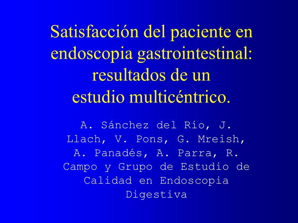 Satisfacción del paciente en endoscopia gastrointestinal: resultados de un estudio multicéntrico. A. Sánchez del Río, J. Llach, V. Pons, G. Mreish, A.